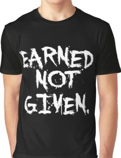 Earned not given. - Gym Motivational Quote Graphic T-Shirt
