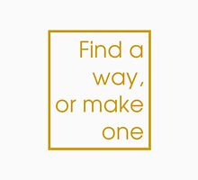 Find a way or make one Unisex T-Shirt