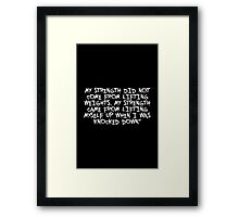 My strength did not come from... Gym Motivational Quote Framed Print