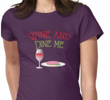 Wine and Dine me!  Womens Fitted T-Shirt