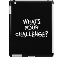 What your challenge ? - Gym Motivational Quote iPad Case/Skin