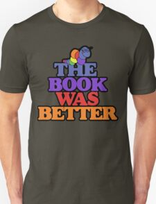 The book was better retro bookworm Unisex T-Shirt