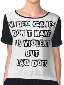 Lag makes us violent Chiffon Top