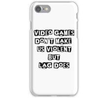 Lag makes us violent iPhone Case/Skin