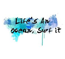 Life's an ocean, surf it Photographic Print