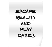 Escape reality and play games Poster
