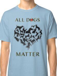 ALL DOGS MATTER Classic T-Shirt
