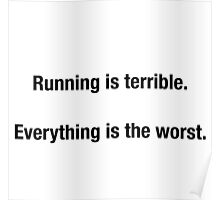 RUNNING IS TERRIBLE. EVERYTHING IS THE WORST Poster