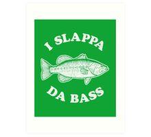 I Slappa Da Bass T-Shirt Art Print