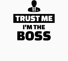 Trust me I'm the boss Unisex T-Shirt