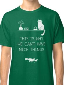 This Is Why We Can't Have Nice Things Classic T-Shirt