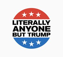 Literally Anyone But Trump Unisex T-Shirt