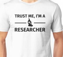 Trust me, I'm a Reseacher Unisex T-Shirt