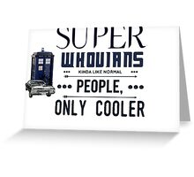 SuperWhovians kind of like normal people, only cooler Greeting Card