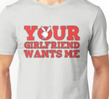 Your Girlfriend Wants Me... 2 Unisex T-Shirt