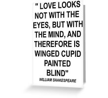 Shakespeare quote Love looks not with eyes, but with mind, and therefore is winged cupid painted blind Greeting Card