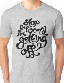 Stop The World I'm Getting Off Unisex T-Shirt