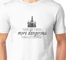 There are things more dangerous than a little magic Unisex T-Shirt