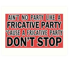 A Fricative Party Don't Stop | Linguistics Art Print