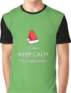 I can't keep calm it's Christmas!!! Graphic T-Shirt