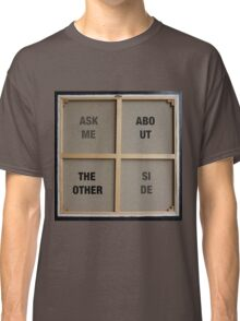 Ask me about the other side Classic T-Shirt