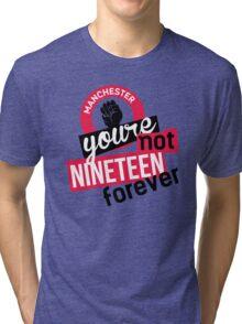 Not Nineteen Forever Tri-blend T-Shirt