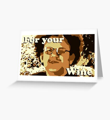 Dr. Steve Brule For Your Wine Greeting Card