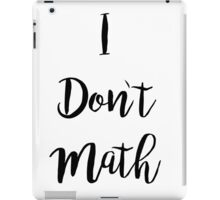 I Don't Math iPad Case/Skin