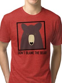 DON'T BLAME THE BROWN BEAR Tri-blend T-Shirt