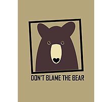 DON'T BLAME THE BROWN BEAR Photographic Print