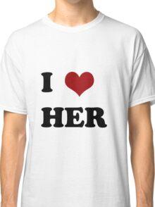 I love her Classic T-Shirt