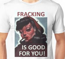 Fracking is good for you! Unisex T-Shirt