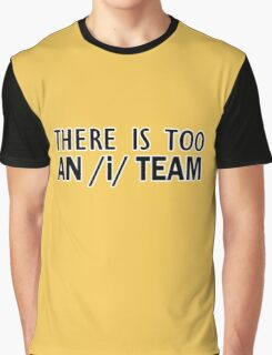 There is too an /i/ in team [tim] | Linguistics Graphic T-Shirt