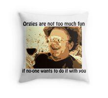 "Dr. Steve Brule ""Orgies are no fun"" Throw Pillow"