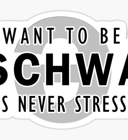 I Want to be a Schwa - It's Never Stressed | Linguistics Sticker