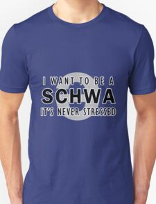 I Want to be a Schwa - It's Never Stressed | Linguistics Unisex T-Shirt