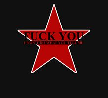 Fuck You - I Won't Do What You Tell Me Unisex T-Shirt