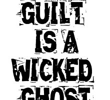 Guilt Is A Wicked Ghost by BrokenHolmes