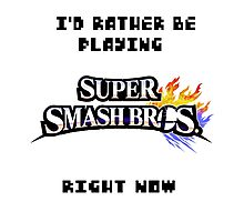 I'd Rather be Playing SUPER SMASH BROS. Right Now Photographic Print
