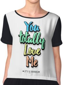 You Totally Love Me (It's So Obvious) Chiffon Top
