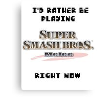 I'd Rather be Playing SUPER SMASH BROS. MELEE Right Now Canvas Print
