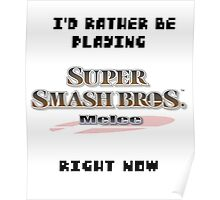 I'd Rather be Playing SUPER SMASH BROS. MELEE Right Now Poster