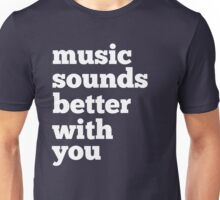 Sounds Better With You Unisex T-Shirt