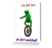 it is dat boi Greeting Card
