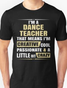I'M A Dance Teacher, That Means I'M Creative Cool Passionate & A Little Bit Crazy. T-Shirt