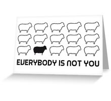 Black sheep - everybody is not you Greeting Card