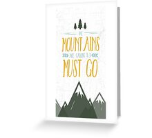 Mountains are calling must go Greeting Card