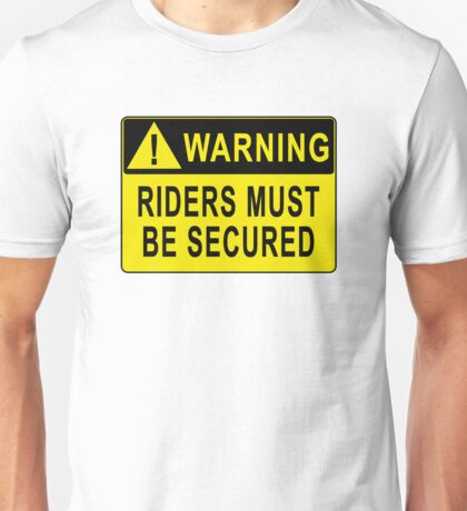 Warning - Riders Must Be Secured Unisex T-Shirt