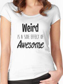 Weird is a side effect Women's Fitted Scoop T-Shirt