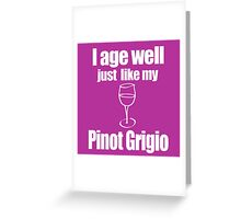 I age well just like my Pinot Grigio Greeting Card